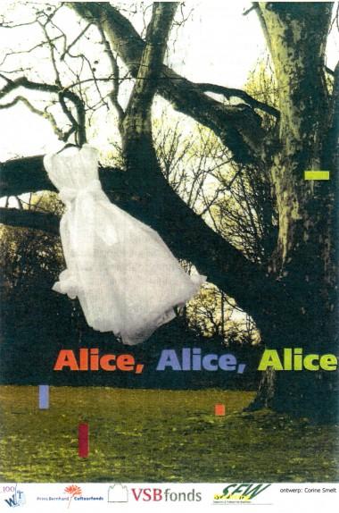 2008 Alice, Alice, Alice Regie: Wouter Ribbels Auteur: Ger Beukenkamp